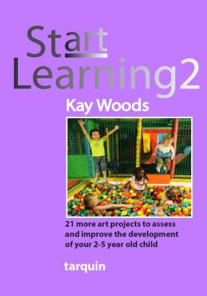 Start Learning 2: 21 Art Projects to Assess and Improve Your 2-5 Year Old Child's Development