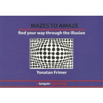 Mazes to Amaze: Admire the Illusion...and Then Find Your Way Through it