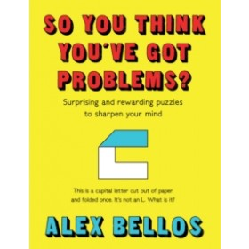 So You Think You've Got Problems? : Surprising and rewarding puzzles to sharpen your mind