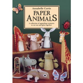 Paper Animals: A Collection of Appealing Creatures to Cut Out and Glue Together