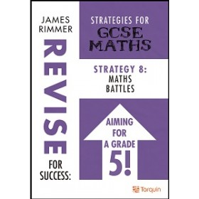 Revise for Success: Strategies for GCSE  Strategy 8 - Maths Battles