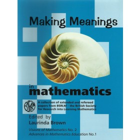 Making Meanings in Mathematics: A Collection of Extended and Refereed Papers from BSLRM - The British Society for Research into Learning Mathematics