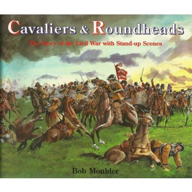Cavaliers and Roundheads: The Story of the Civil War with Stand-up Scenes